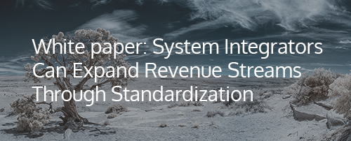 How System Integrators can expand Revenue streams through standardisation